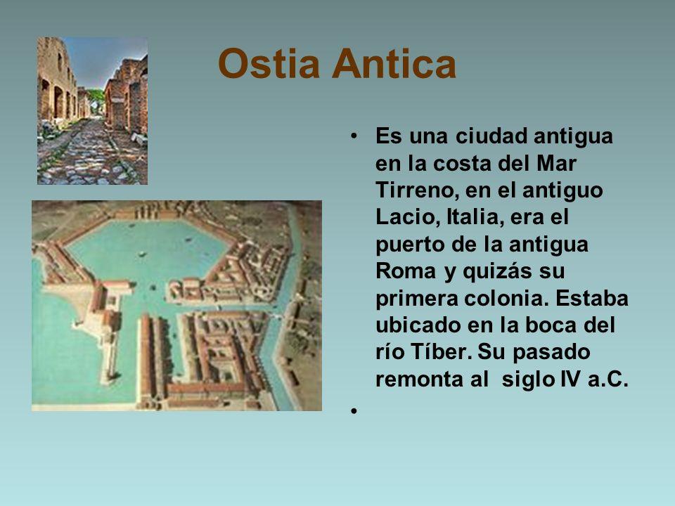 Ostia Antica Es una ciudad antigua en la costa del Mar Tirreno, en el antiguo Lacio, Italia, era el puerto de la antigua Roma y quizás su primera colo