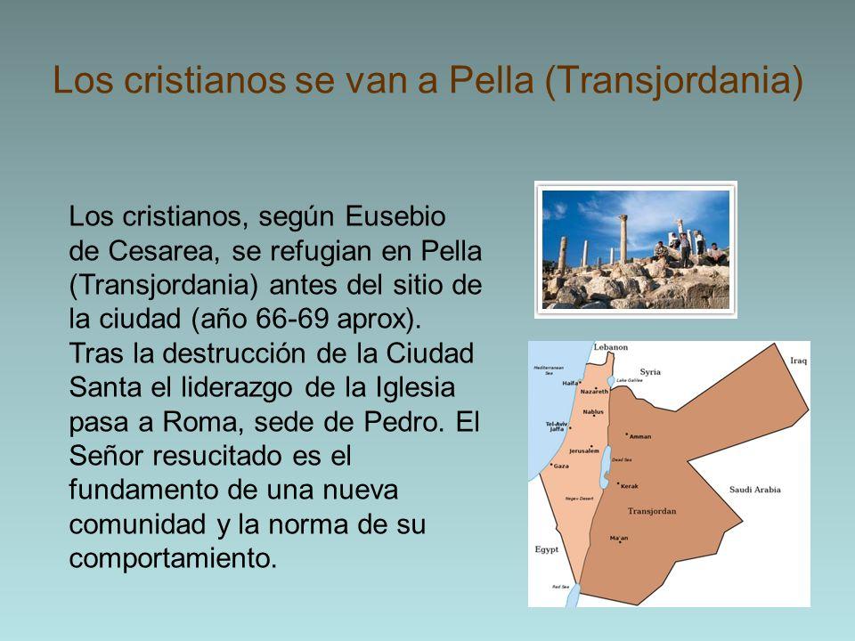 Los cristianos se van a Pella (Transjordania) Los cristianos, según Eusebio de Cesarea, se refugian en Pella (Transjordania) antes del sitio de la ciu
