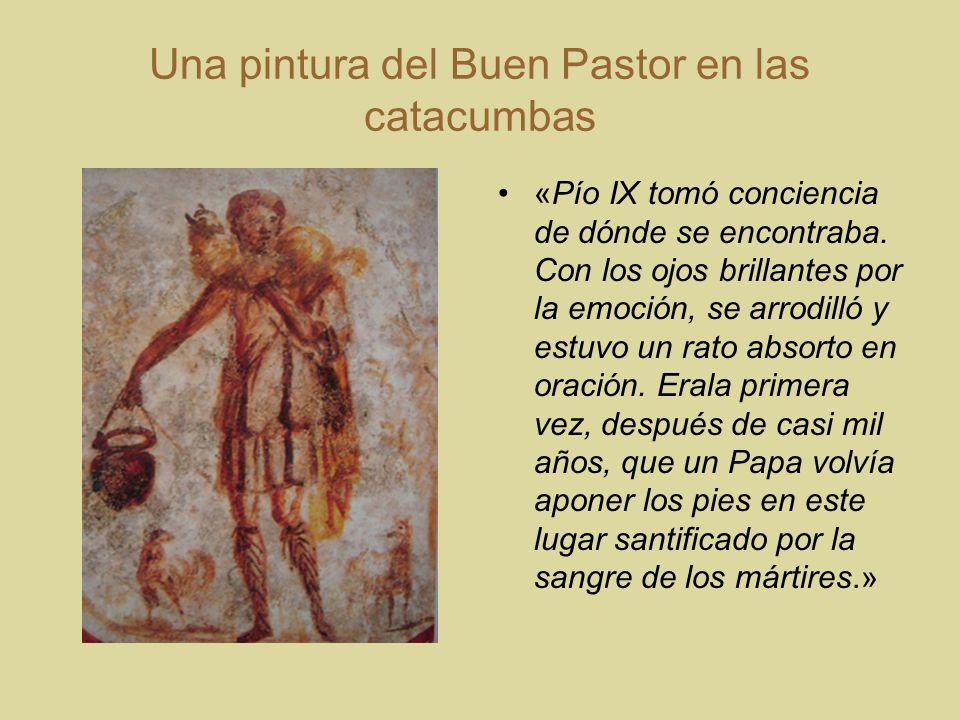 Una pintura del Buen Pastor en las catacumbas «Pío IX tomó conciencia de dónde se encontraba. Con los ojos brillantes por la emoción, se arrodilló y e