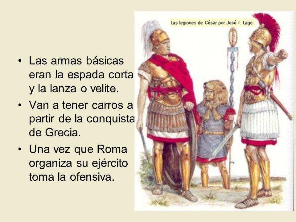 Las armas básicas eran la espada corta y la lanza o velite. Van a tener carros a partir de la conquista de Grecia. Una vez que Roma organiza su ejérci