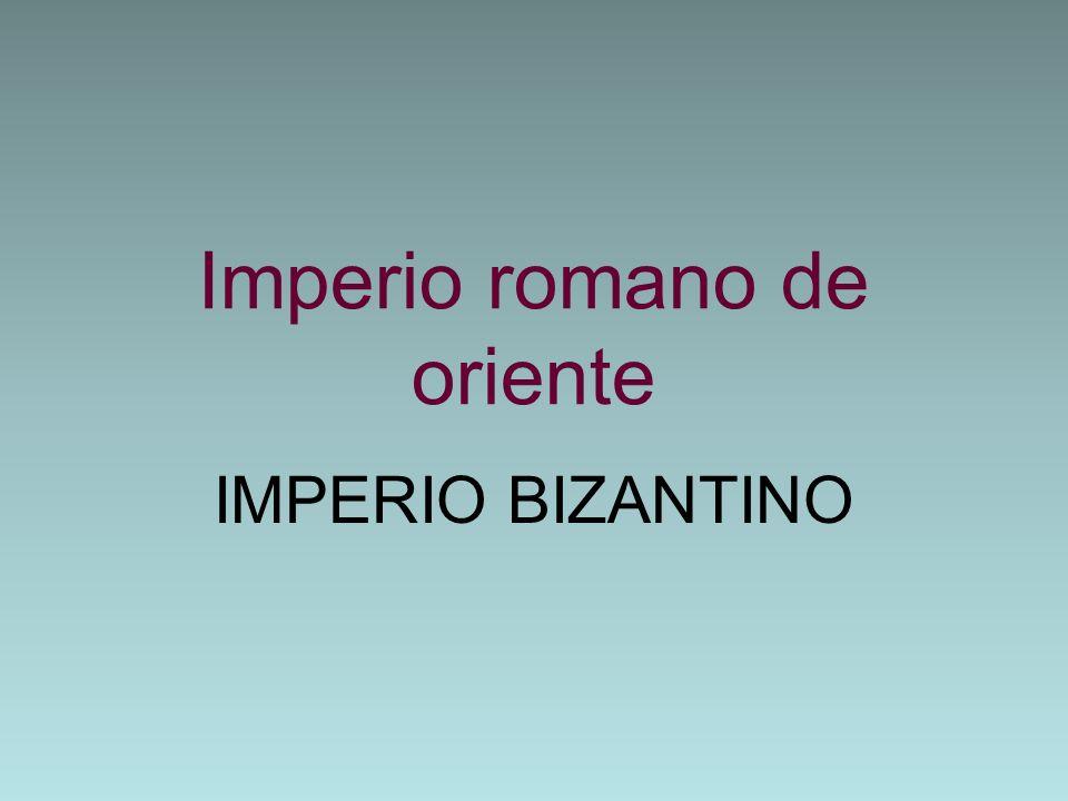 Imperio romano de oriente IMPERIO BIZANTINO