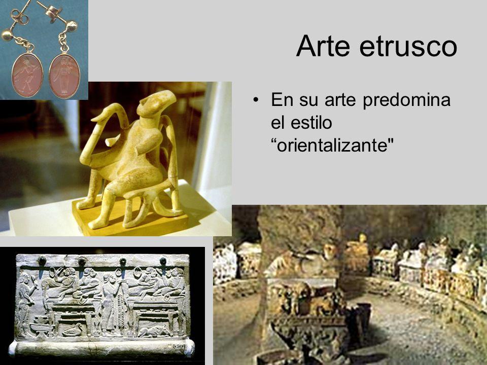 Arte etrusco En su arte predomina el estilo orientalizante