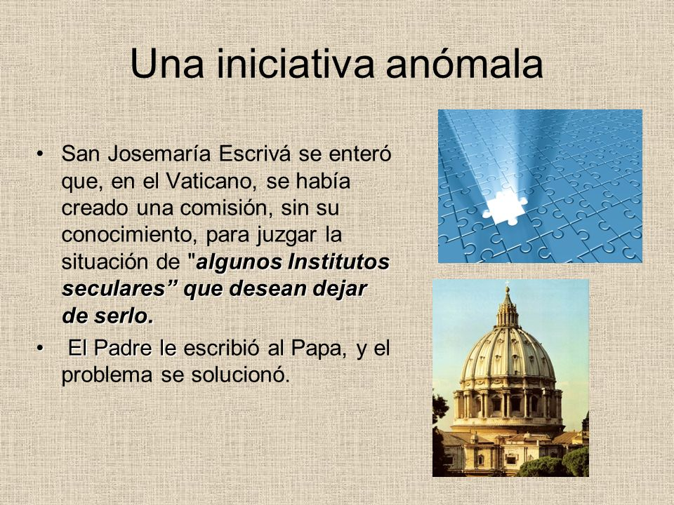 De nuevo, algo anómalo… Días después, el cardenal Jean- Marie Villot, Secretario de Estado, le llamó para confirmarle que esa comisión existía pero que estudiarían los Institutos seculares compuestos por sacerdotes.