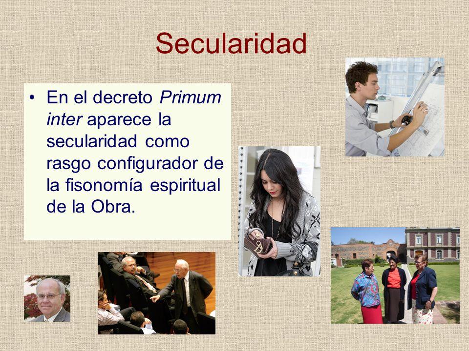Secularidad En el decreto Primum inter aparece la secularidad como rasgo configurador de la fisonomía espiritual de la Obra.