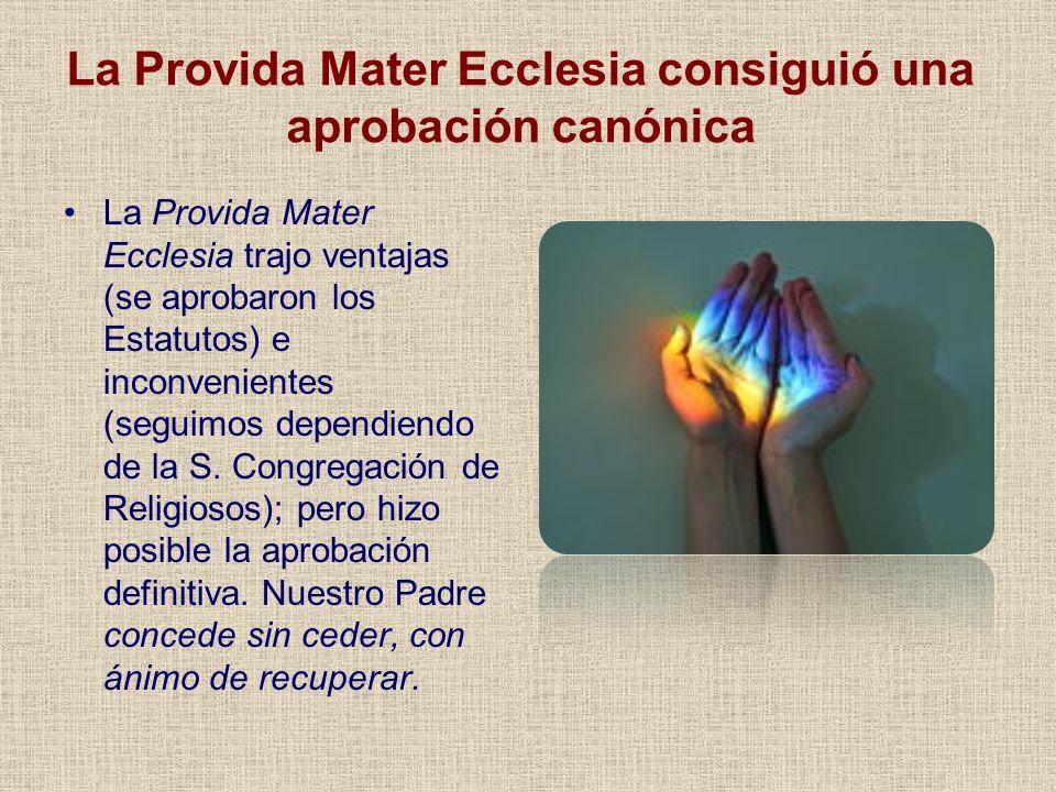 La Provida Mater Ecclesia consiguió una aprobación canónica La Provida Mater Ecclesia trajo ventajas (se aprobaron los Estatutos) e inconvenientes (se