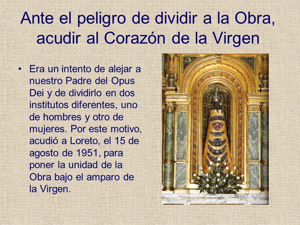 Ante el peligro de dividir a la Obra, acudir al Corazón de la Virgen Era un intento de alejar a nuestro Padre del Opus Dei y de dividirlo en dos insti