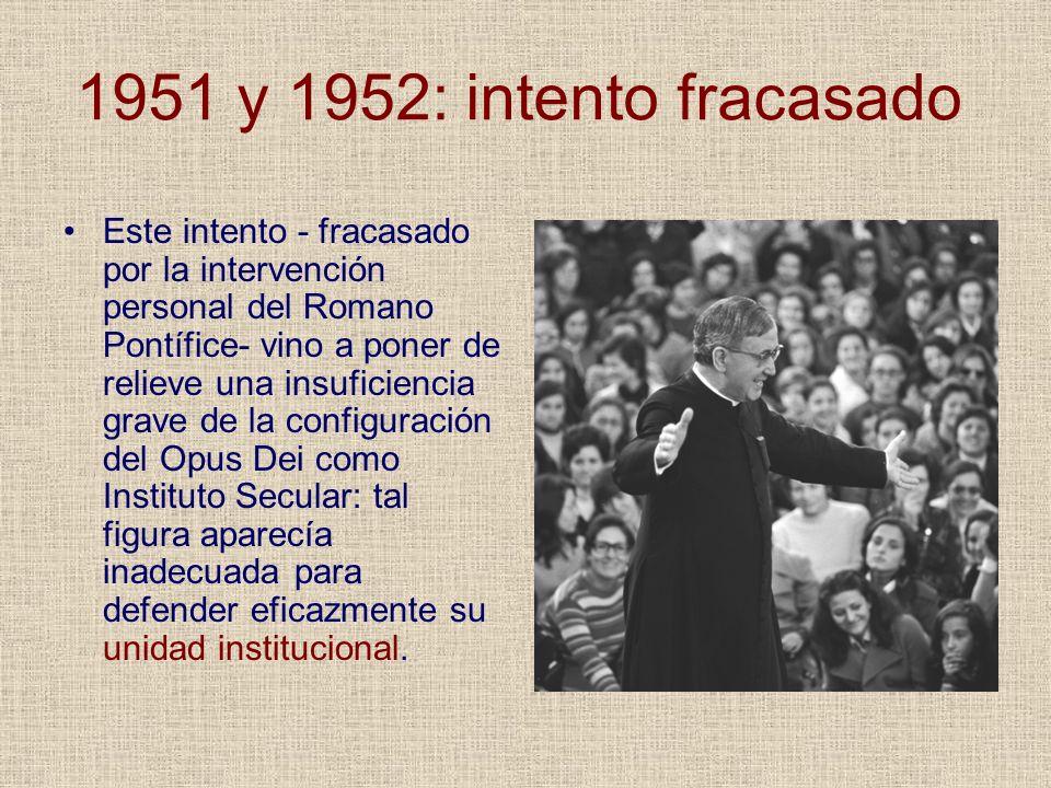 1951 y 1952: intento fracasado Este intento - fracasado por la intervención personal del Romano Pontífice- vino a poner de relieve una insuficiencia g