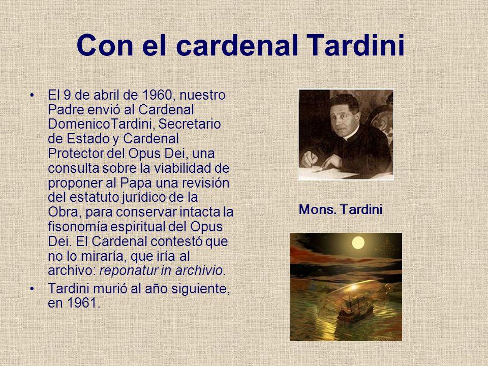 Con el cardenal Tardini El 9 de abril de 1960, nuestro Padre envió al Cardenal DomenicoTardini, Secretario de Estado y Cardenal Protector del Opus Dei