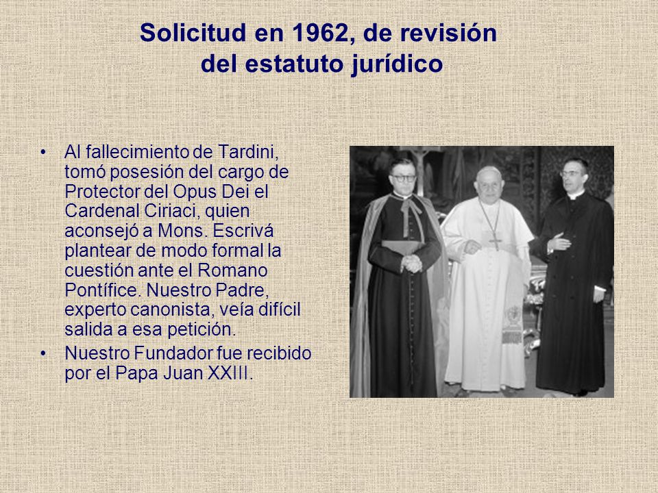 Solicitud en 1962, de revisión del estatuto jurídico Al fallecimiento de Tardini, tomó posesión del cargo de Protector del Opus Dei el Cardenal Ciriac