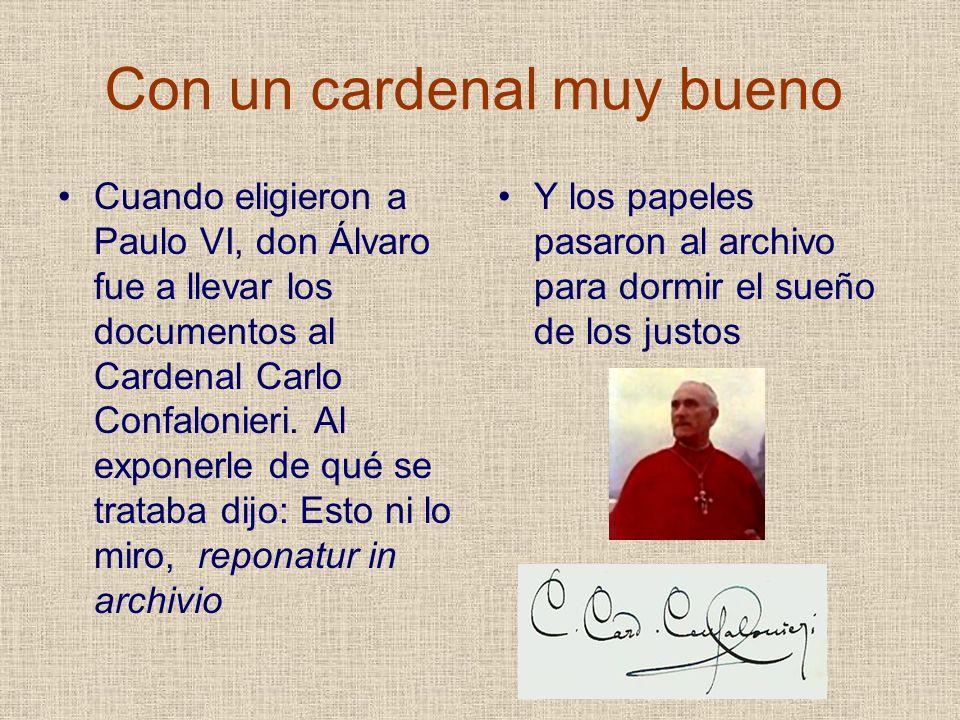 Con un cardenal muy bueno Cuando eligieron a Paulo VI, don Álvaro fue a llevar los documentos al Cardenal Carlo Confalonieri. Al exponerle de qué se t