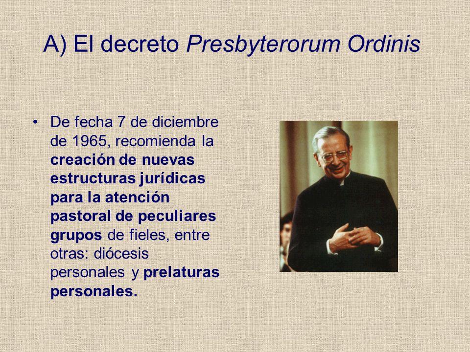 A) El decreto Presbyterorum Ordinis De fecha 7 de diciembre de 1965, recomienda la creación de nuevas estructuras jurídicas para la atención pastoral