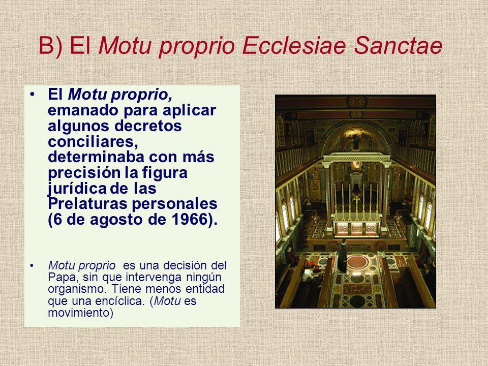 B) El Motu proprio Ecclesiae Sanctae El Motu proprio, emanado para aplicar algunos decretos conciliares, determinaba con más precisión la figura juríd