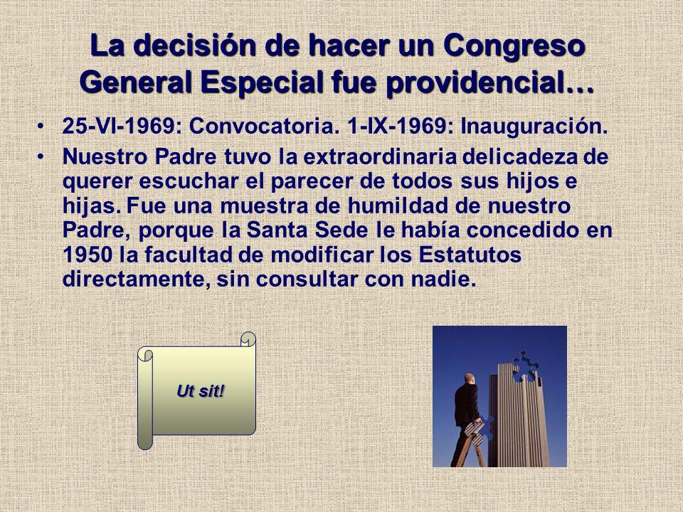 La decisión de hacer un Congreso General Especial fue providencial… 25-VI-1969: Convocatoria. 1-IX-1969: Inauguración. Nuestro Padre tuvo la extraordi