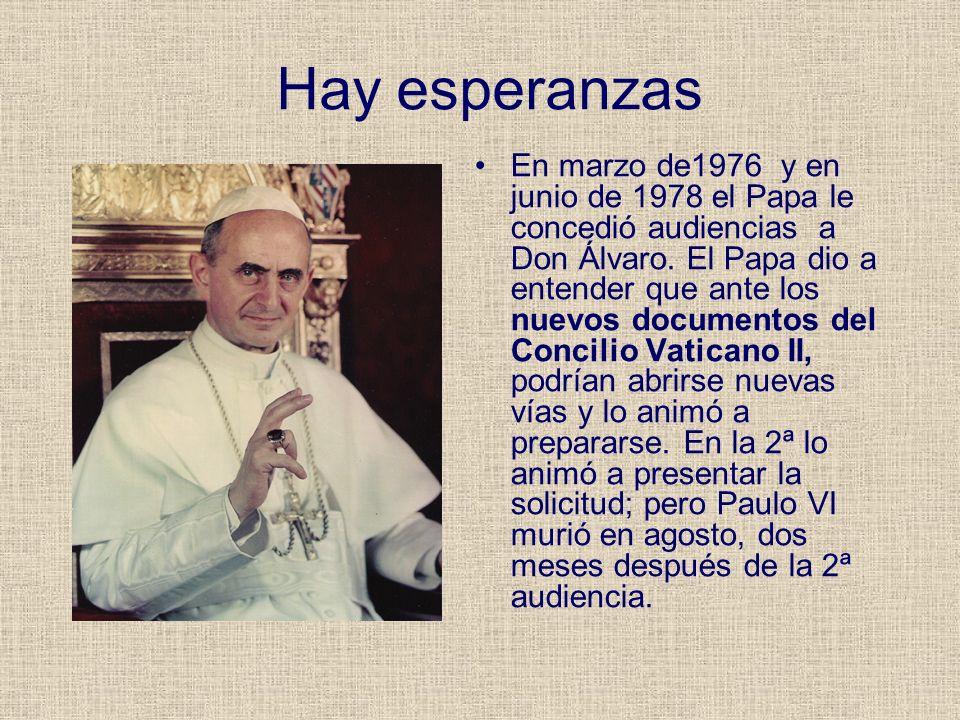 Hay esperanzas En marzo de1976 y en junio de 1978 el Papa le concedió audiencias a Don Álvaro. El Papa dio a entender que ante los nuevos documentos d