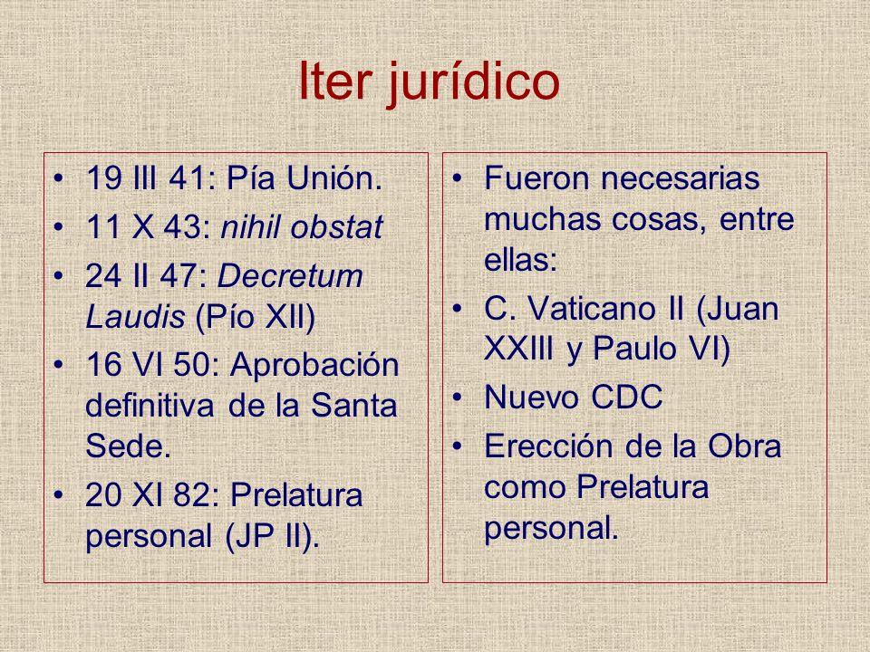 Iter jurídico 19 III 41: Pía Unión. 11 X 43: nihil obstat 24 II 47: Decretum Laudis (Pío XII) 16 VI 50: Aprobación definitiva de la Santa Sede. 20 XI
