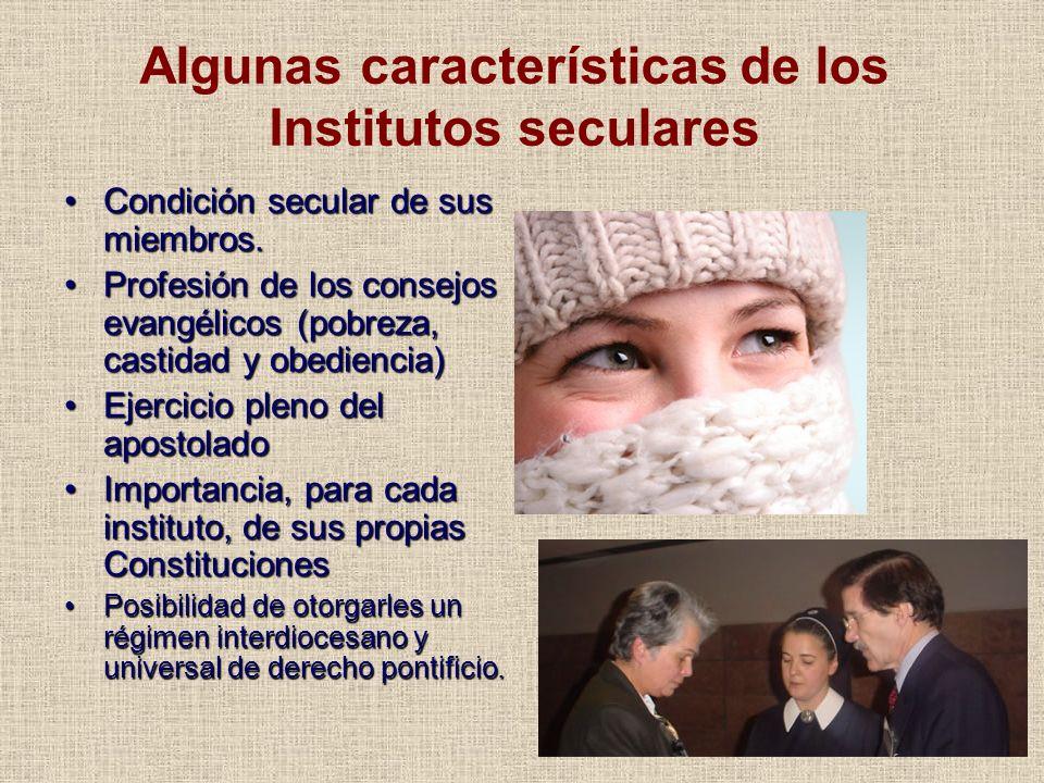 Algunas características de los Institutos seculares Condición secular de sus miembros.Condición secular de sus miembros. Profesión de los consejos eva