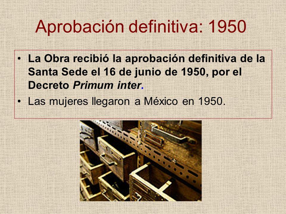 Aprobación definitiva: 1950 La Obra recibió la aprobación definitiva de la Santa Sede el 16 de junio de 1950, por el Decreto Primum inter. Las mujeres