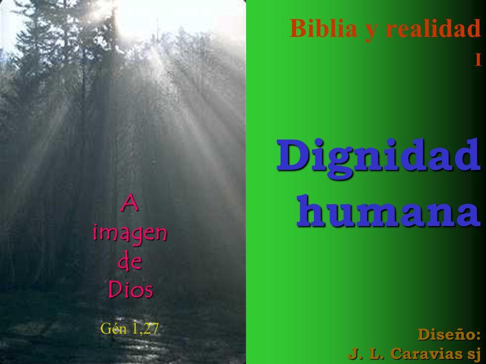 Biblia y realidad IDignidad humana humana Diseño: J. L. Caravias sj A imagen de Dios Gén 1,27