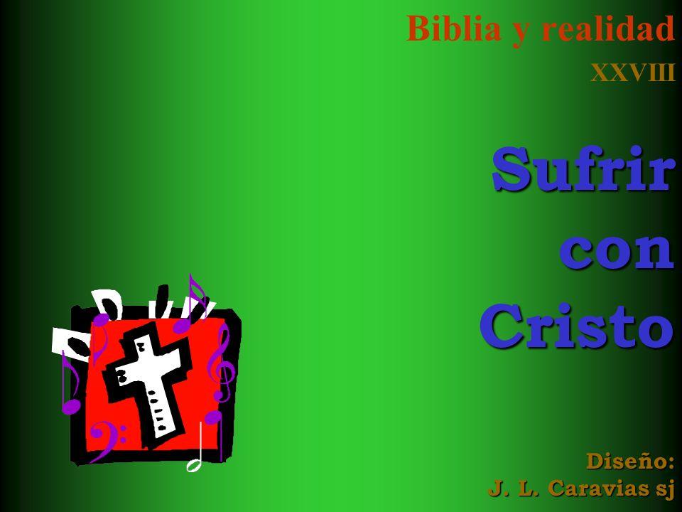 Biblia y realidad XXVIIISufrirconCristo Diseño: J. L. Caravias sj