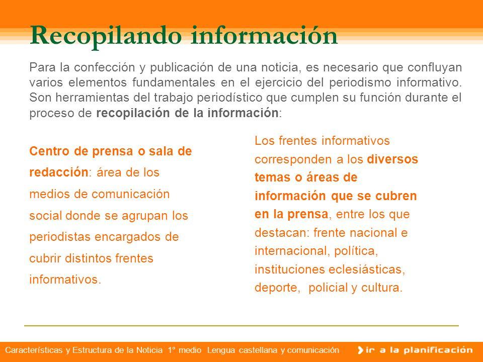 Características y Estructura de la Noticia 1° medio Lengua castellana y comunicación El lenguaje noticioso Información clara: Mensajes que evitan las