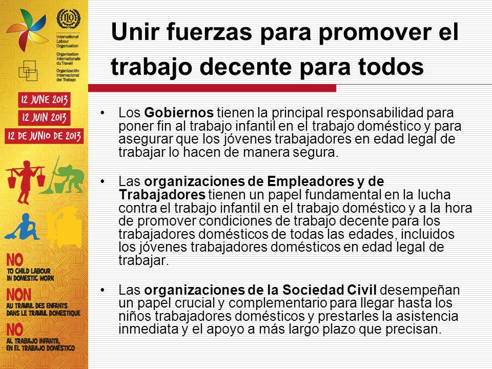 Unir fuerzas para promover el trabajo decente para todos Los Gobiernos tienen la principal responsabilidad para poner fin al trabajo infantil en el tr