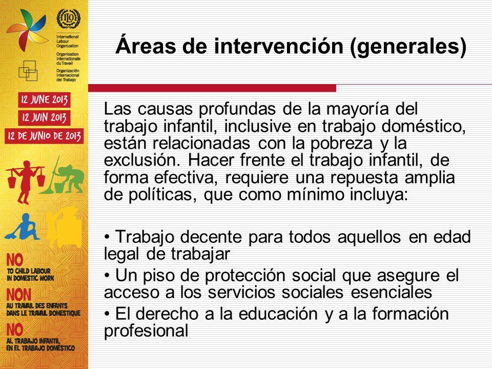 Áreas de intervención (generales) Las causas profundas de la mayoría del trabajo infantil, inclusive en trabajo doméstico, están relacionadas con la p