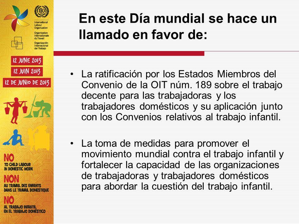 En este Día mundial se hace un llamado en favor de: La ratificación por los Estados Miembros del Convenio de la OIT núm. 189 sobre el trabajo decente