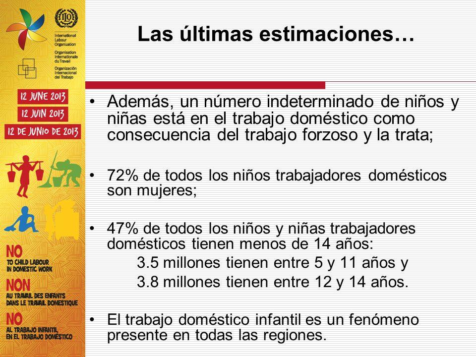 Las últimas estimaciones… Además, un número indeterminado de niños y niñas está en el trabajo doméstico como consecuencia del trabajo forzoso y la tra