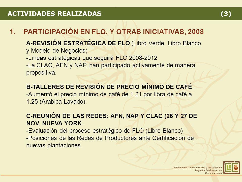 ACTIVIDADES REALIZADAS (3) 1.PARTICIPACIÓN EN FLO, Y OTRAS INICIATIVAS, 2008 A-REVISIÓN ESTRATÉGICA DE FLO (Libro Verde, Libro Blanco y Modelo de Negocios) -Líneas estratégicas que seguirá FLO 2008-2012 -La CLAC, AFN y NAP, han participado activamente de manera propositiva.