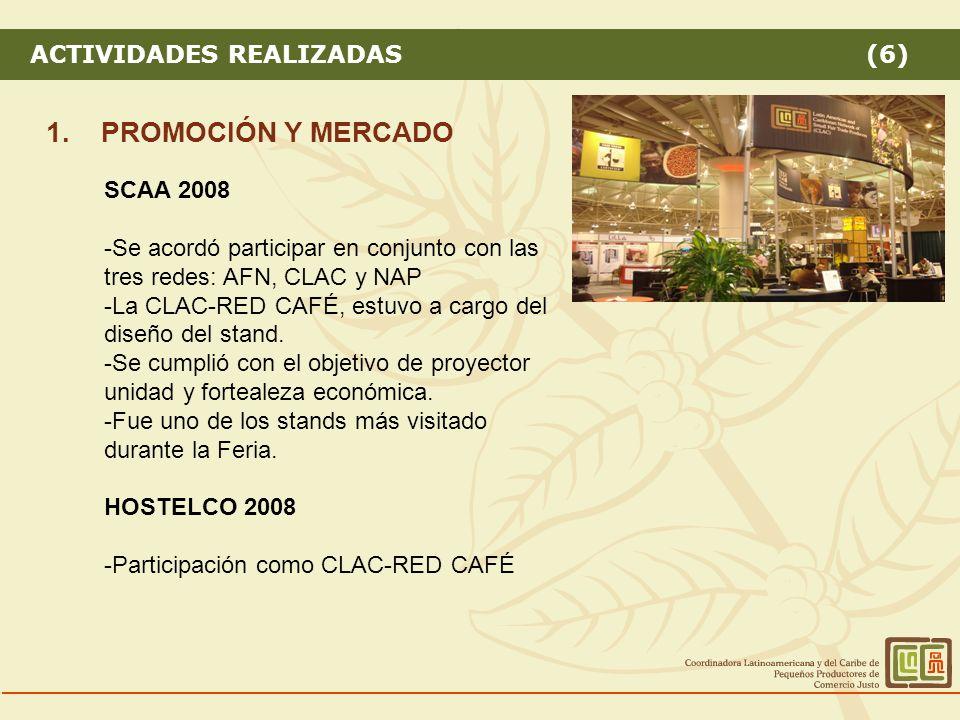 ACTIVIDADES REALIZADAS (6) 1.PROMOCIÓN Y MERCADO SCAA 2008 -Se acordó participar en conjunto con las tres redes: AFN, CLAC y NAP -La CLAC-RED CAFÉ, estuvo a cargo del diseño del stand.