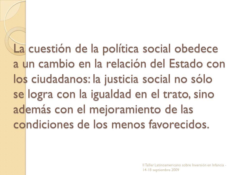 La cuestión de la política social obedece a un cambio en la relación del Estado con los ciudadanos: la justicia social no sólo se logra con la igualda