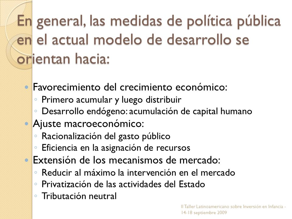 En general, las medidas de política pública en el actual modelo de desarrollo se orientan hacia: Favorecimiento del crecimiento económico: Primero acu