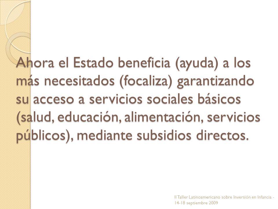 Ahora el Estado beneficia (ayuda) a los más necesitados (focaliza) garantizando su acceso a servicios sociales básicos (salud, educación, alimentación