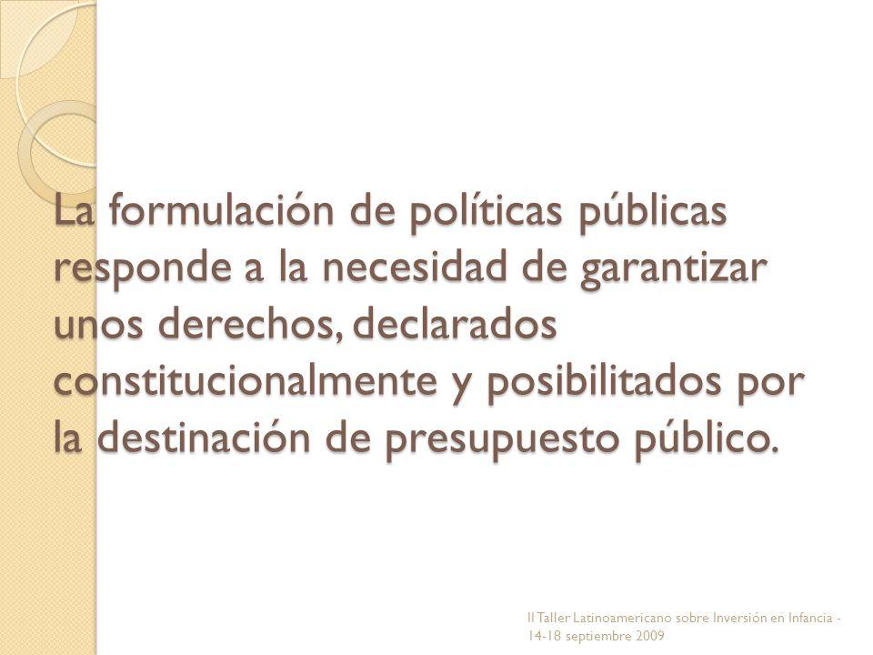 La formulación de políticas públicas responde a la necesidad de garantizar unos derechos, declarados constitucionalmente y posibilitados por la destin