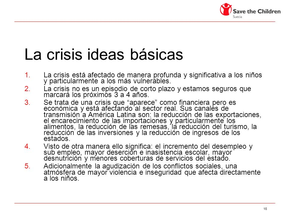 16 La crisis ideas básicas 1.La crisis está afectado de manera profunda y significativa a los niños y particularmente a los más vulnerables.