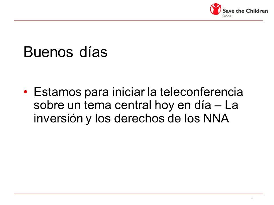 2 Buenos días Estamos para iniciar la teleconferencia sobre un tema central hoy en día – La inversión y los derechos de los NNA