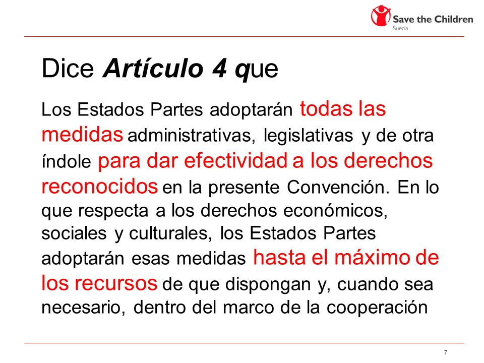 7 Dice Artículo 4 que Los Estados Partes adoptarán todas las medidas administrativas, legislativas y de otra índole para dar efectividad a los derechos reconocidos en la presente Convención.