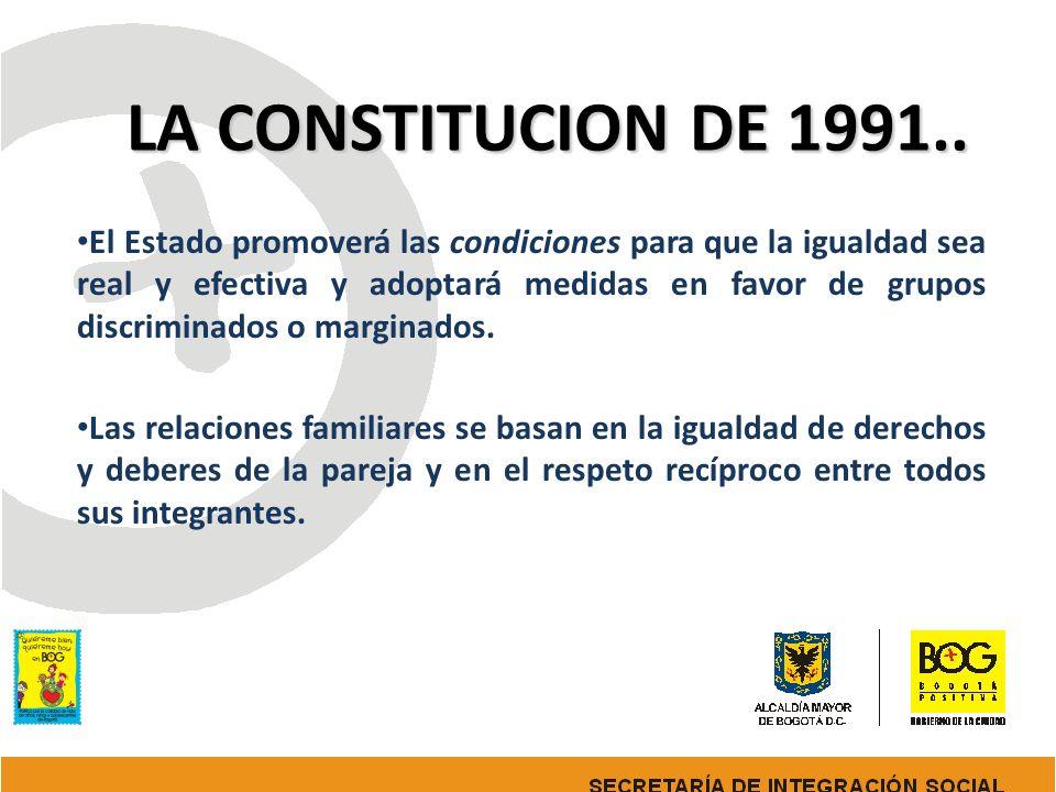 LA CONSTITUCION DE 1991.. El Estado promoverá las condiciones para que la igualdad sea real y efectiva y adoptará medidas en favor de grupos discrimin