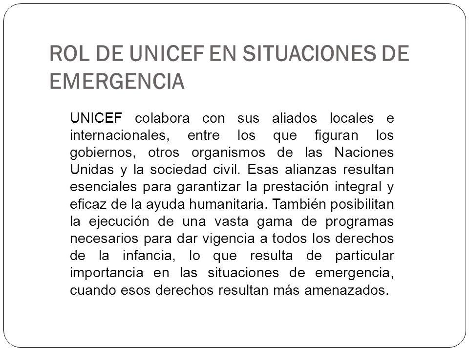 ROL DE UNICEF EN SITUACIONES DE EMERGENCIA UNICEF colabora con sus aliados locales e internacionales, entre los que figuran los gobiernos, otros organ