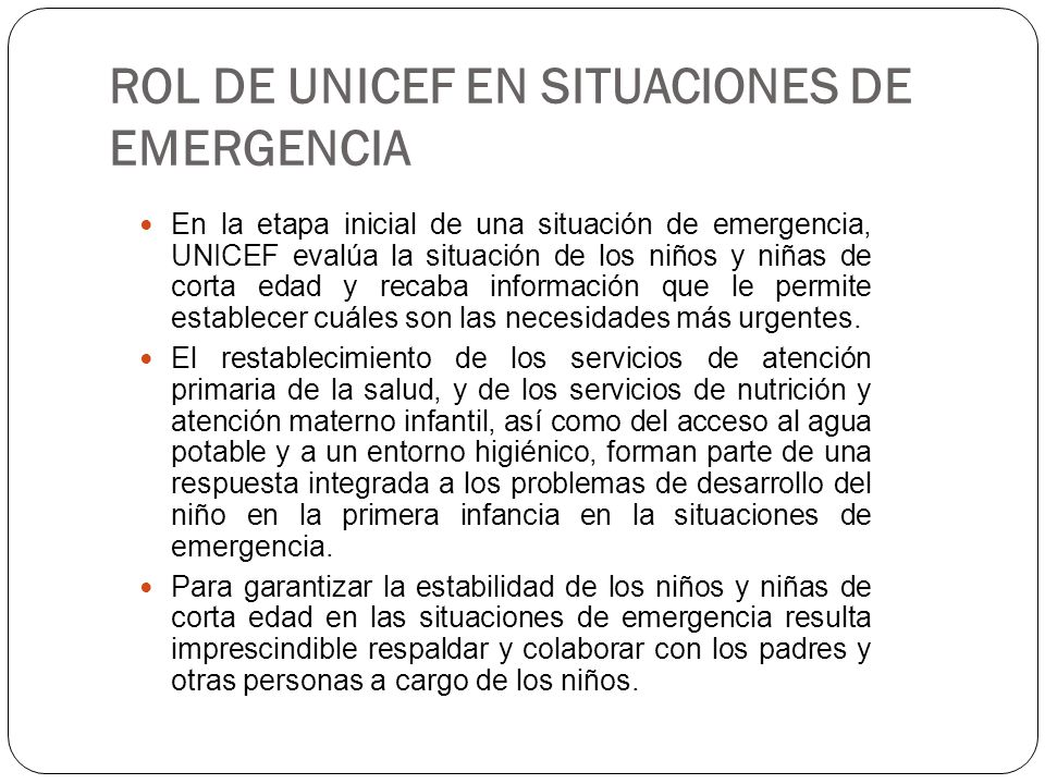 ROL DE UNICEF EN SITUACIONES DE EMERGENCIA En la etapa inicial de una situación de emergencia, UNICEF evalúa la situación de los niños y niñas de cort