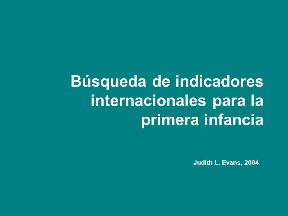 Búsqueda de indicadores internacionales para la primera infancia Judith L. Evans, 2004