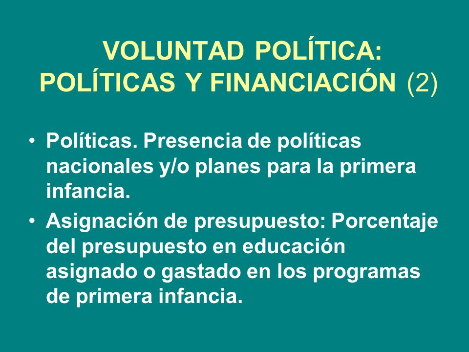 VOLUNTAD POLÍTICA: POLÍTICAS Y FINANCIACIÓN (2) Políticas.