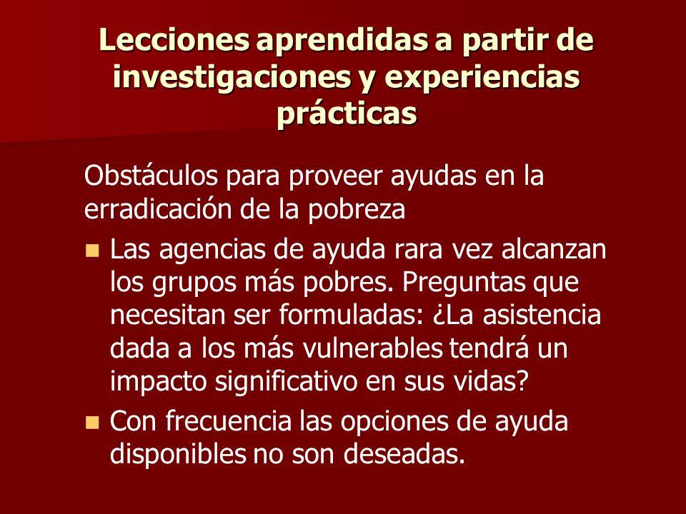 Lecciones aprendidas a partir de investigaciones y experiencias prácticas Obstáculos para proveer ayudas en la erradicación de la pobreza Las agencias