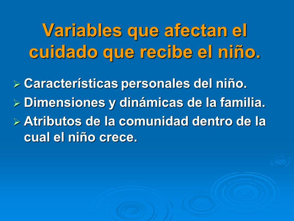 Variables que afectan el cuidado que recibe el niño. Características personales del niño. Características personales del niño. Dimensiones y dinámicas