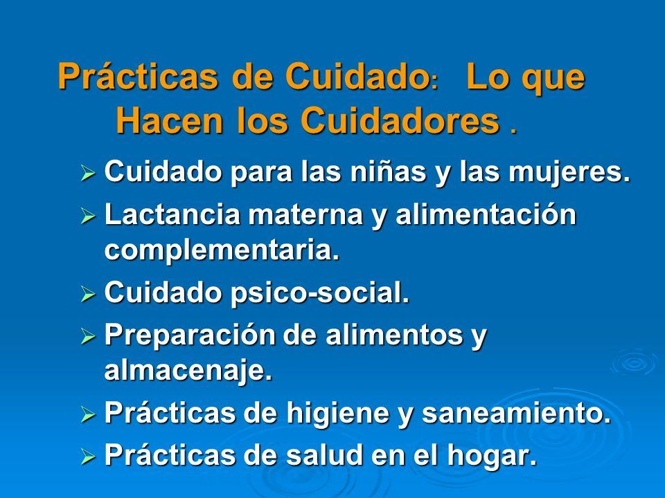 Prácticas de Cuidado : Lo que Hacen los Cuidadores. Prácticas de Cuidado : Lo que Hacen los Cuidadores. Cuidado para las niñas y las mujeres. Cuidado