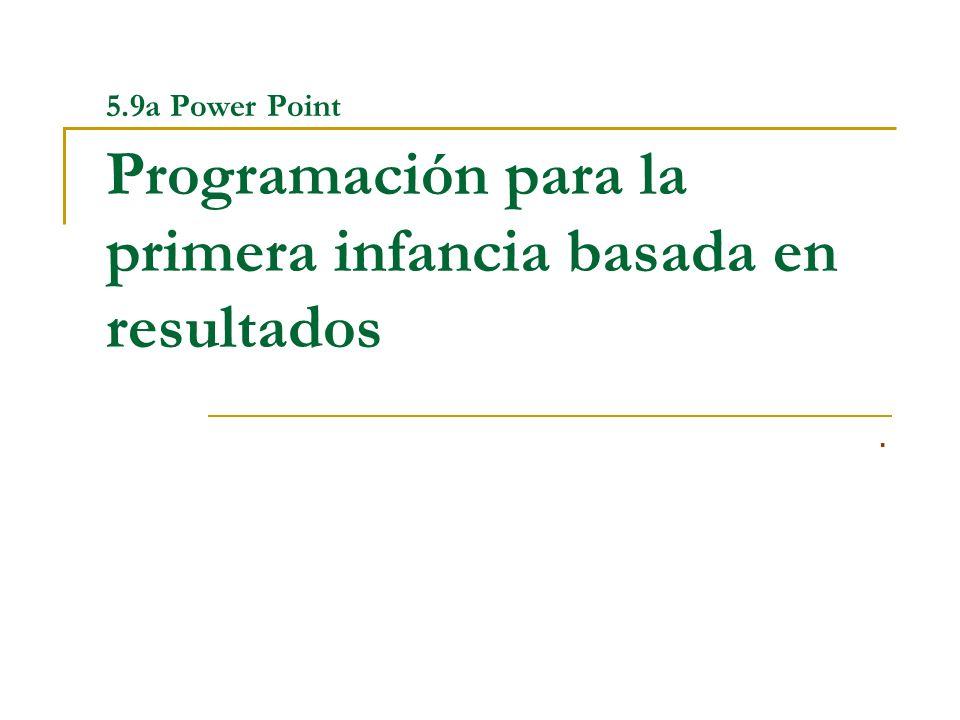 5.9a Power Point Programación para la primera infancia basada en resultados.