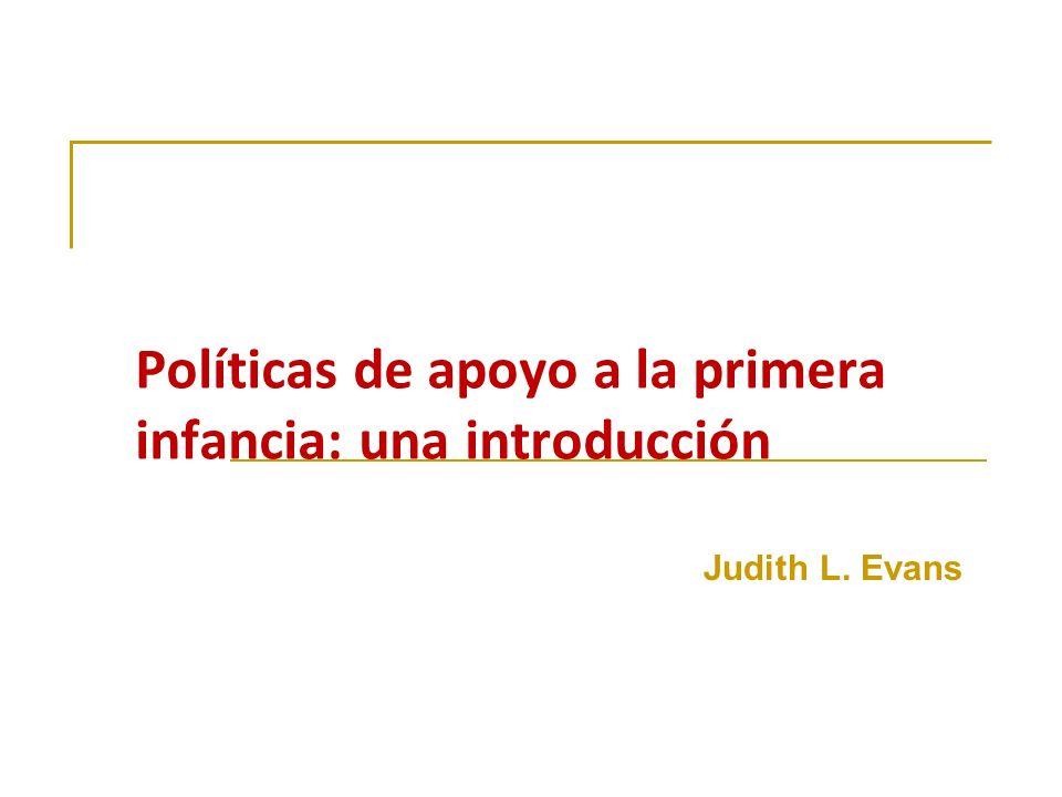 Políticas de apoyo a la primera infancia: una introducción Judith L. Evans
