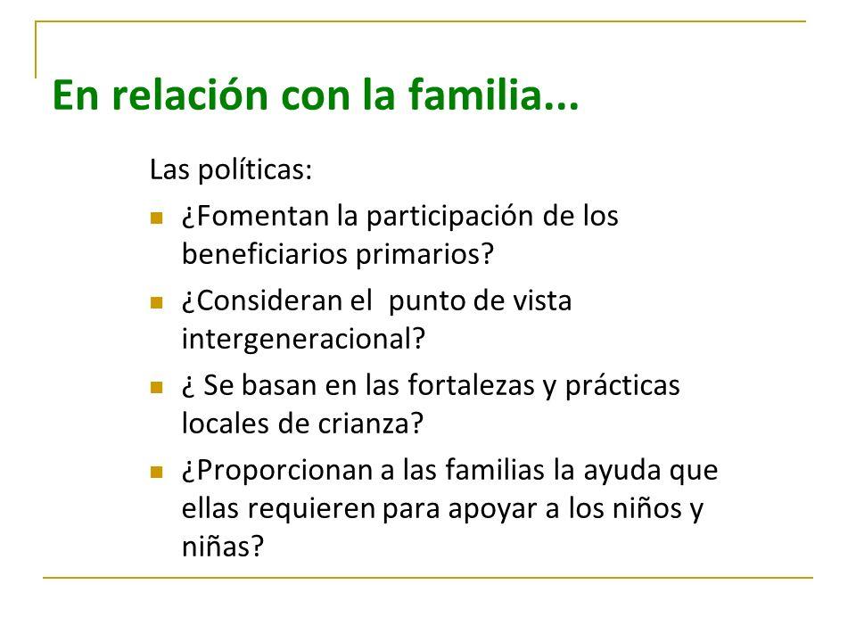 En relación con la familia... Las políticas: ¿Fomentan la participación de los beneficiarios primarios? ¿Consideran el punto de vista intergeneraciona