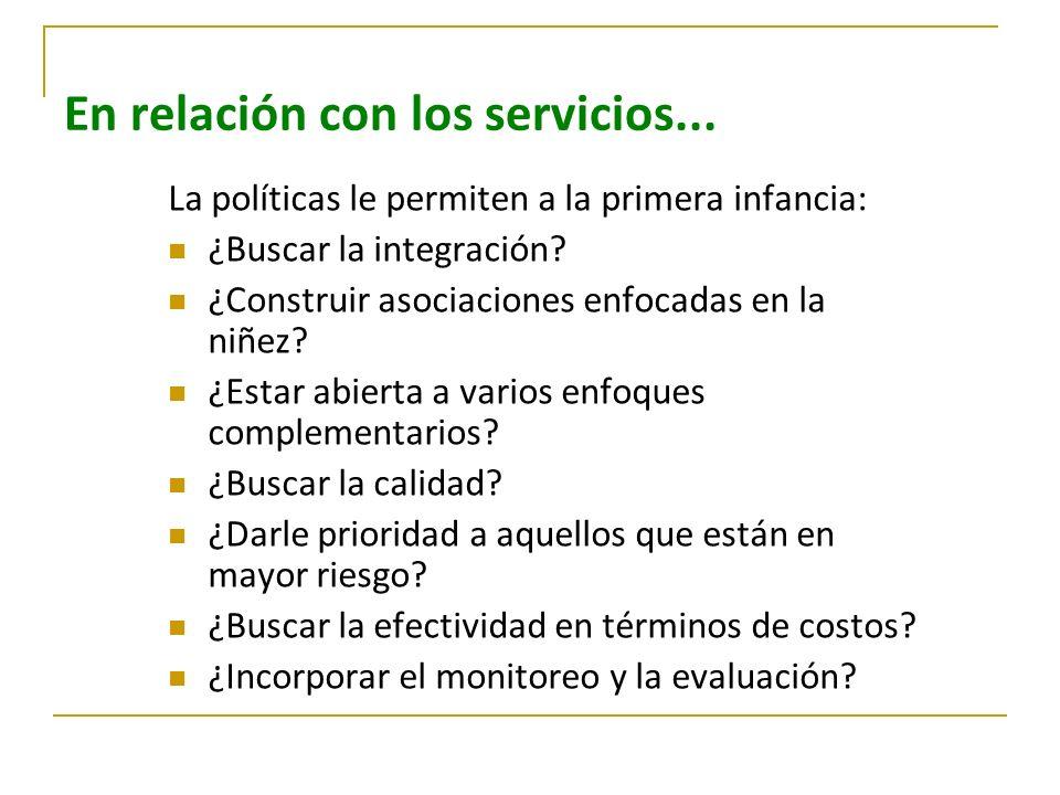 En relación con los servicios... La políticas le permiten a la primera infancia: ¿Buscar la integración? ¿Construir asociaciones enfocadas en la niñez