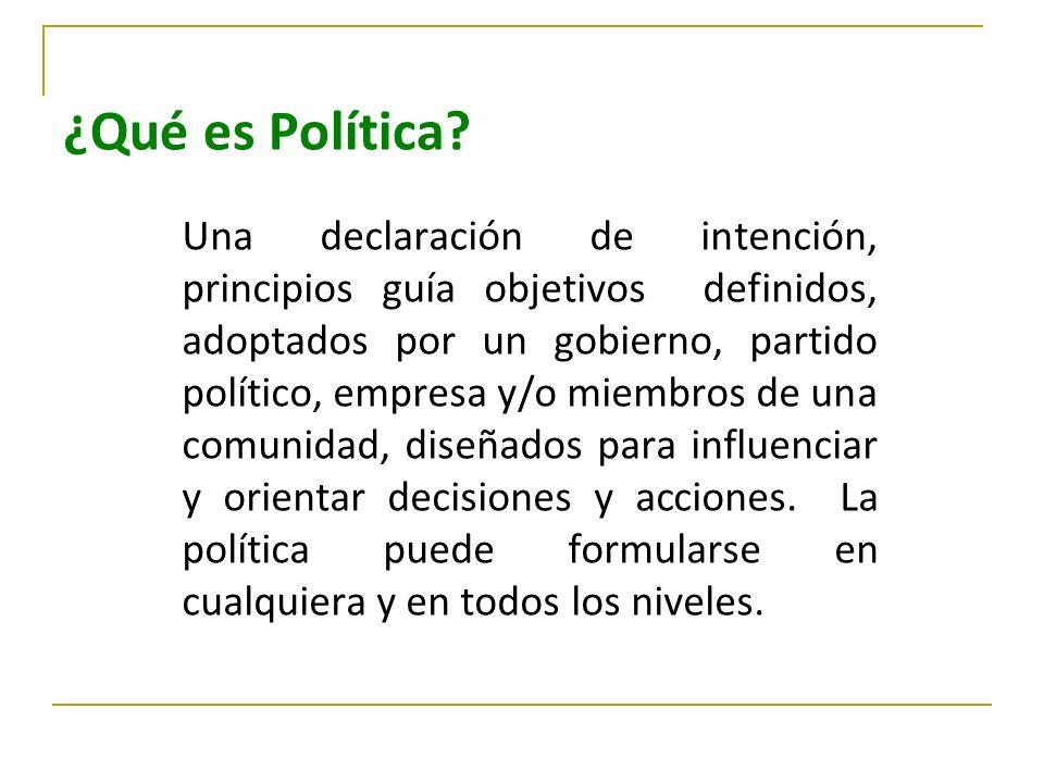 ¿Qué es Política? Una declaración de intención, principios guía objetivos definidos, adoptados por un gobierno, partido político, empresa y/o miembros
